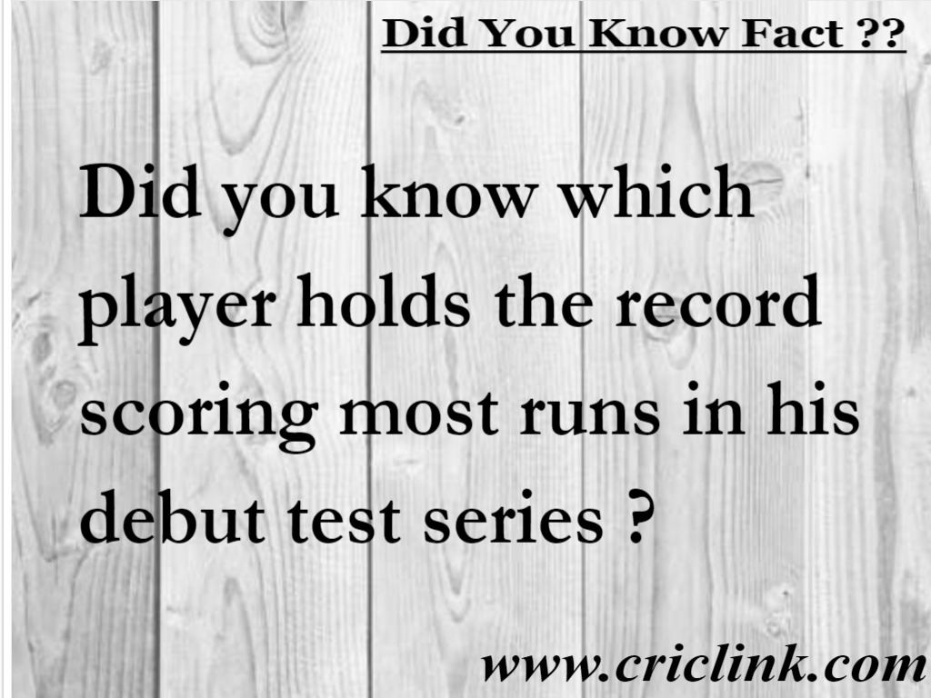 Did You Know: Which player scored most runs in debut series ?